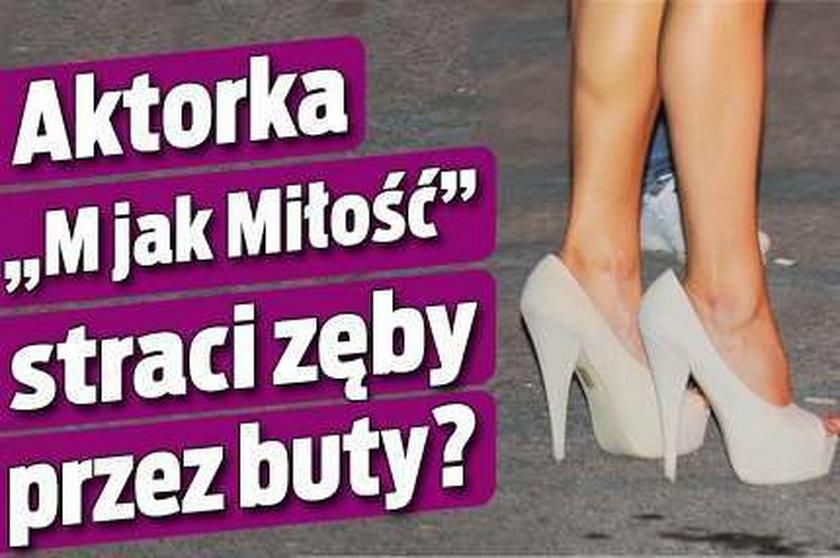 """Aktorka """"M jak miłość"""" straci zęby przez buty?"""