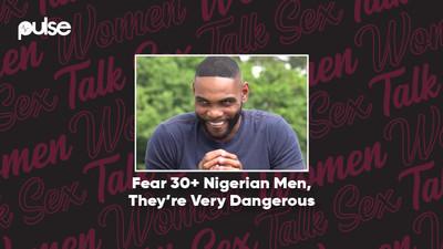 Women Talk Sex: Fear 30+ Nigerian men, they're very dangerous