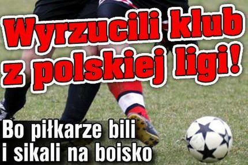 Wyrzucili klub z polskiej ligi! Bo piłkarze bili i sikali na boisko
