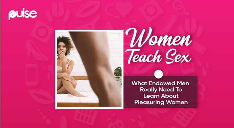 Women Teach Sex: What endowed men don't know about pleasuring women