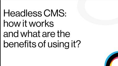 Headless CMS: how it works and what are the benefits of using it?