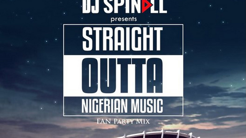 New Mixtape DJ Spinall – 'Straight Outta Nigerian Music' (Fan Party