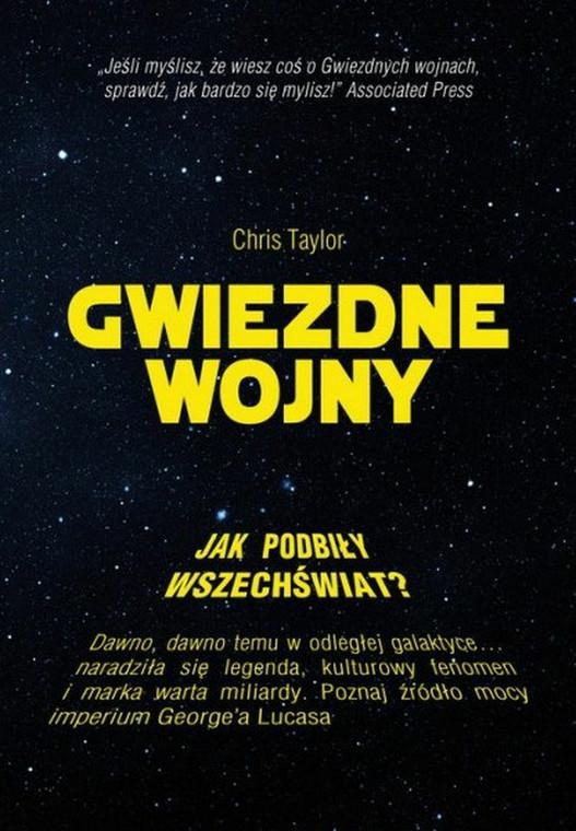 """Chris Taylor """"Gwiezdne Wojny. Jak podbiły Wszechświat?"""", Znak Horyzont 2015"""