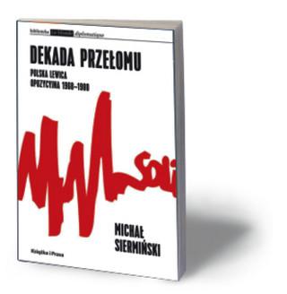 'Dekata przełomu': Kiedy Kuroń i Michnik przestali być lewicowi