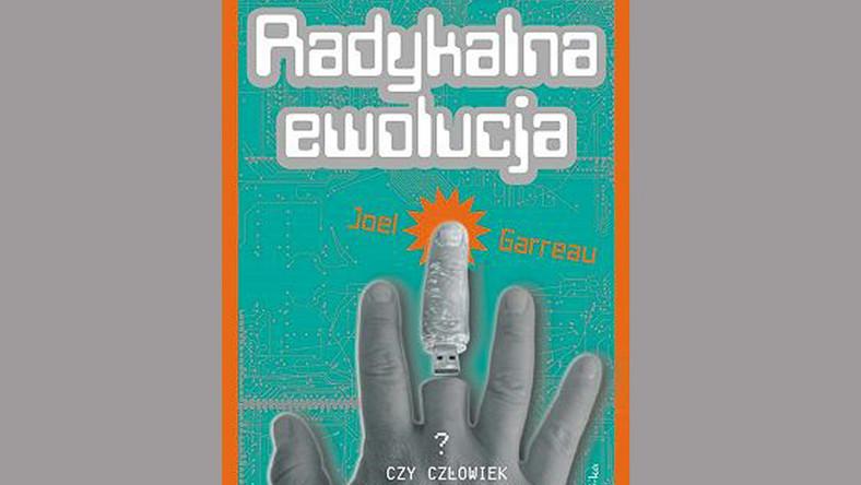 """Recenzja książki """"Radykalna ewolucja"""" Joela Garreau"""