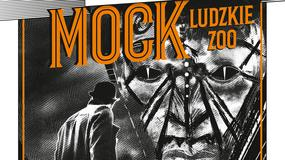 """Marek Krajewski, """"Mock. Ludzkie zoo"""" [PRZEDPREMIEROWY FRAGMENT KSIĄŻKI]"""