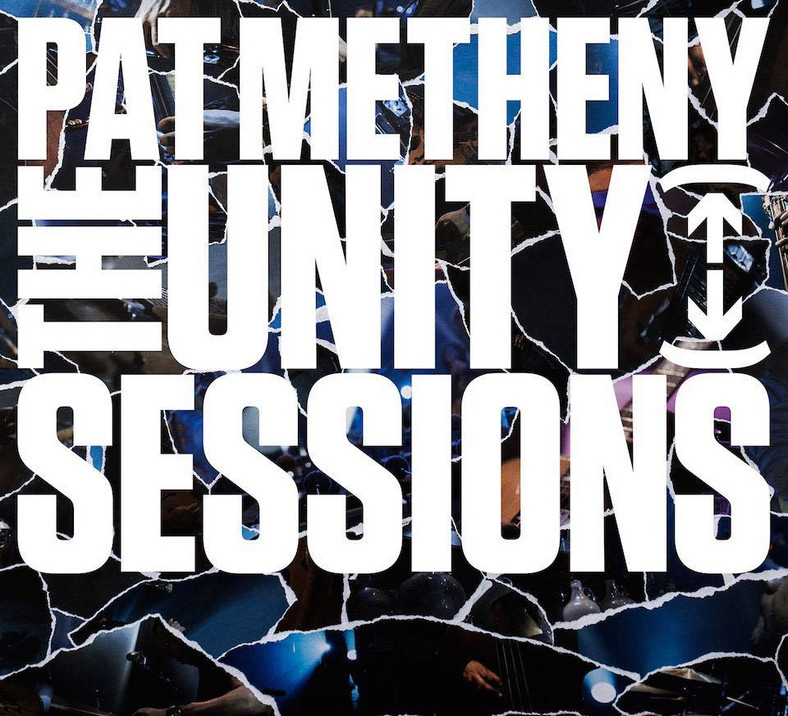 """Pat Metheny """"The unity sessions"""""""
