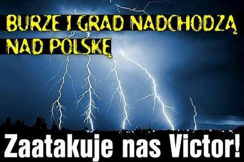 Burze i grad nadchodzą nad Polskę. Zaatakuje nas Victor!