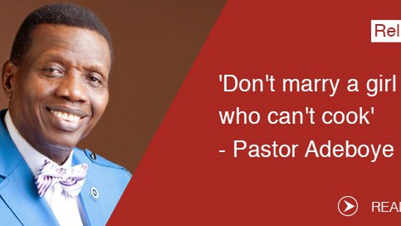 Sexism 'Don't marry a girl who can't cook' - Pastor Adeboye - Pulse