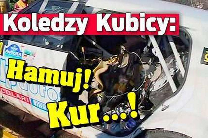 Koledzy Kubicy: Hamuj! Kur...!