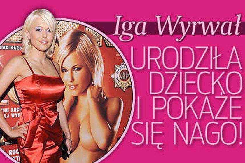Iga Wyrwał urodziła dziecko i pokaże się nago!