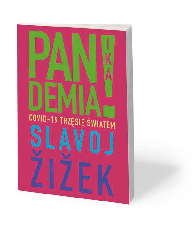 """Slavoj Žižek, """"Pandemia! COVID-19 trzęsie światem"""", tłum. Jowita Maksymowicz-Hamann, Wydawnictwo Relacja, Warszawa 2020"""