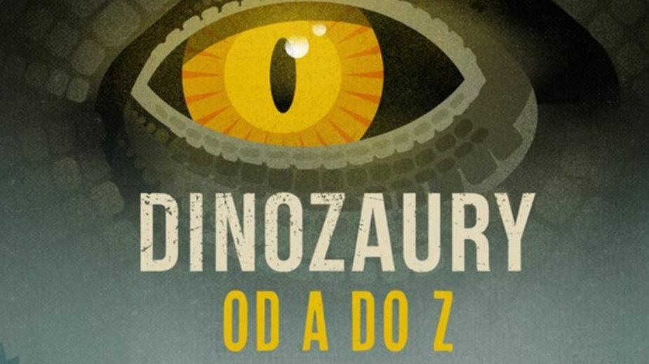 """Co nowego w świecie dinozaurów? - czyli co kryje w sobie książka """"Dinozaury od A do Z"""""""