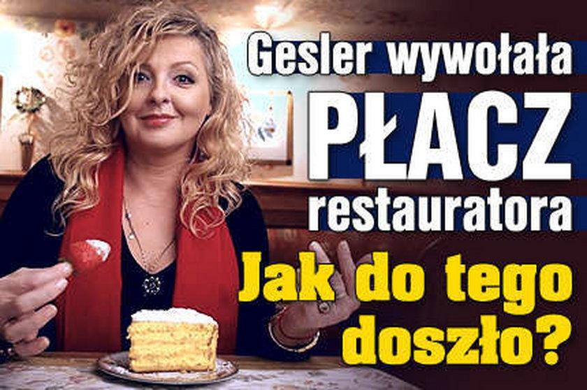 Gessler wywołała płacz restauratora!