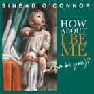 "Sinead O'Connor - ""How About I Be Me (And You Be You)?"""
