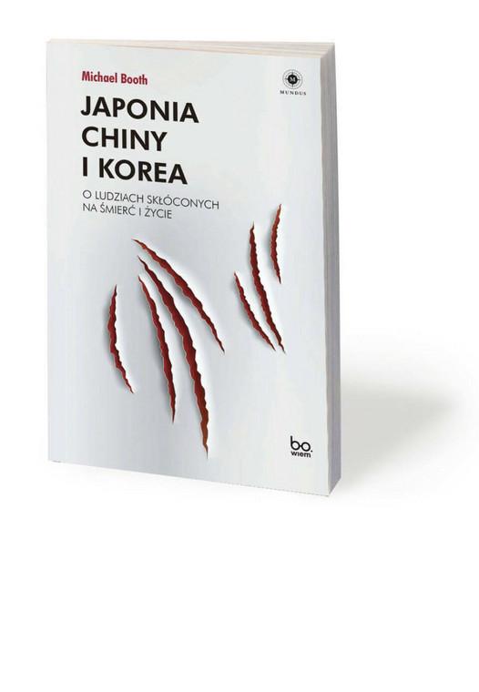 """Michael Booth, """"Japonia, Chiny i Korea. O ludziach skłóconych na śmierć i życie"""", przeł. Barbara Gutowska-Nowak, Wydawnictwo Uniwersytetu Jagiellońskiego 2021"""
