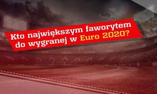 Kto największym faworytem do wygranej w Euro 2020?
