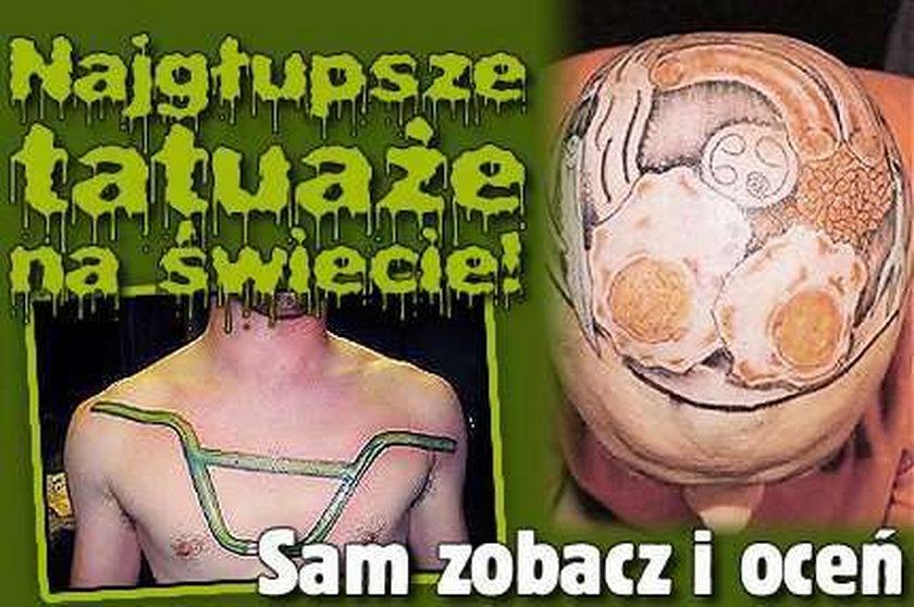 Najgłupsze tatuaże na świecie. Sam zobacz i oceń