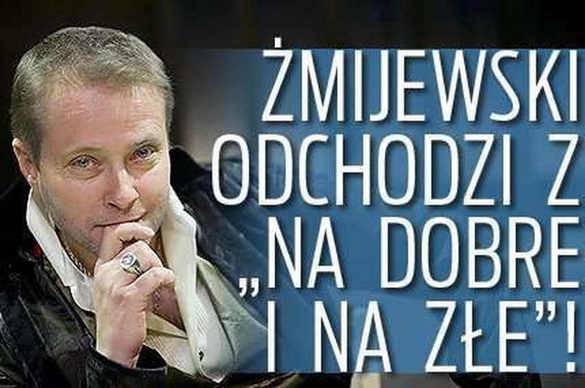 """Żmijewski odchodzi z """"Na dobre i na złe""""!"""