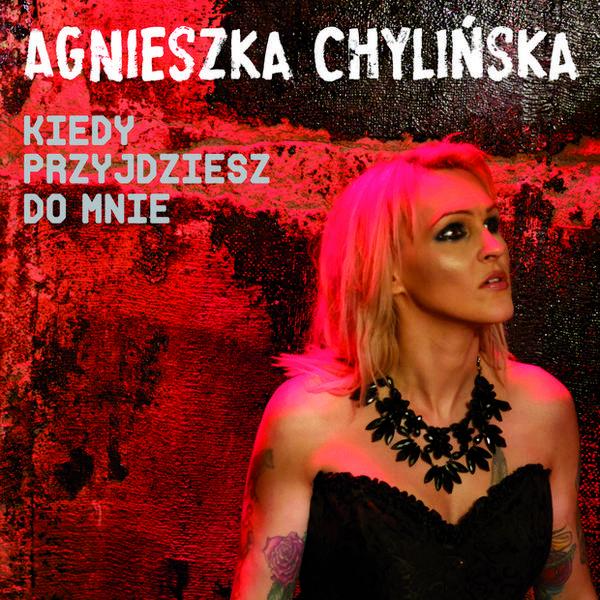 """Agnieszka Chylińska - """"Kiedy przyjdziesz do mnie"""""""