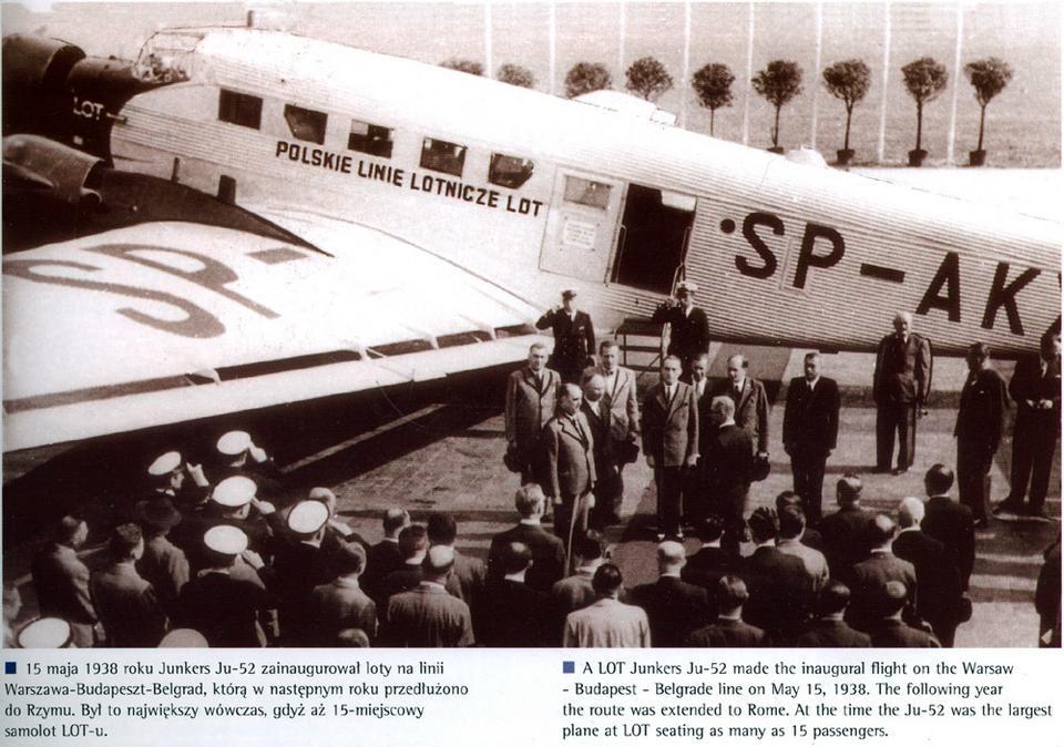 W 1938 roku Junkers Ju-52 był największym samolotem we flocie LOT-u. To on zainaugurował loty na trasie Warszawa-Budapeszt-Belgrad. Pierwszy lot odbył się 15 maja 1938 roku, a rok później trasę przedłużono do Rzymu.