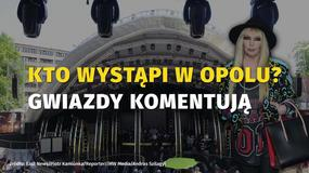 Kto wystąpi w Opolu? Gwiazdy komentują