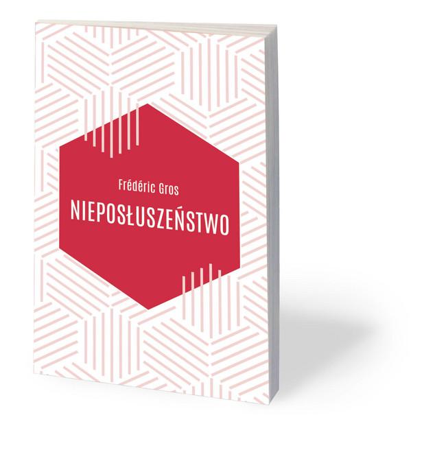 """Frédéric Gros, """"Nieposłuszeństwo"""", tłum. Ewa Kaniowska, Wydawnictwo Czarna Owca, Warszawa 2019"""