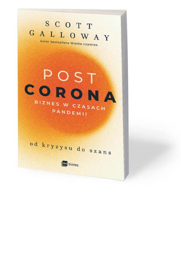 """Scott Galloway, """"POST CORONA – od kryzysu do szans. Biznes w czasach pandemii"""""""