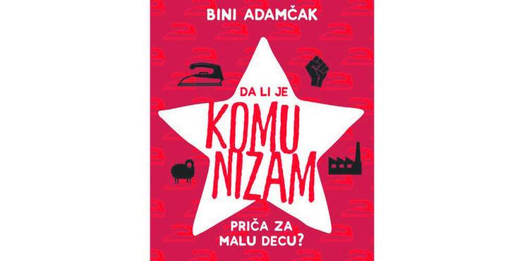 """Knjiga """"Da li je komunizam priča za malu decu?"""""""