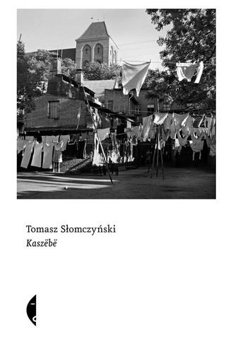 """Tomasz Słomczyński, """"Kaszëbë"""", Wydawnictwo Czarne 2021"""