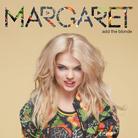"""Margaret - """"Add the Blonde"""""""