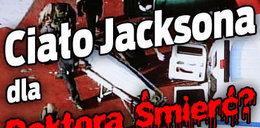 Ciało Jacksona dla Doktora Śmierć?