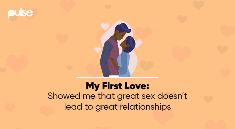 My First Love showed me that great sex doesn't lead to great relationships