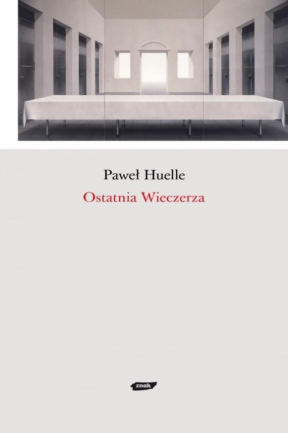 """Paweł Huelle, """"Ostatnia wieczerza"""", Wydawnictwo Znak"""