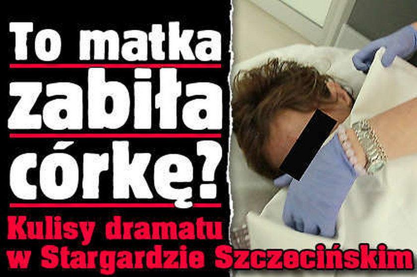 To matka zabiła córkę Kulisy dramatu w Stargardzie Szczecińskim