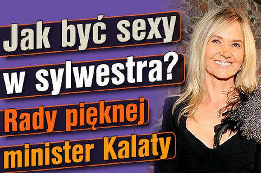 Jak być sexy w sylwestra? Rady pięknej minister Kalaty!