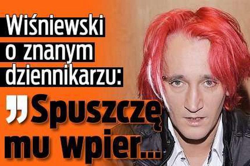 Wiśniewski o znanym dziennikarzu: Spuszczę mu wpier...!