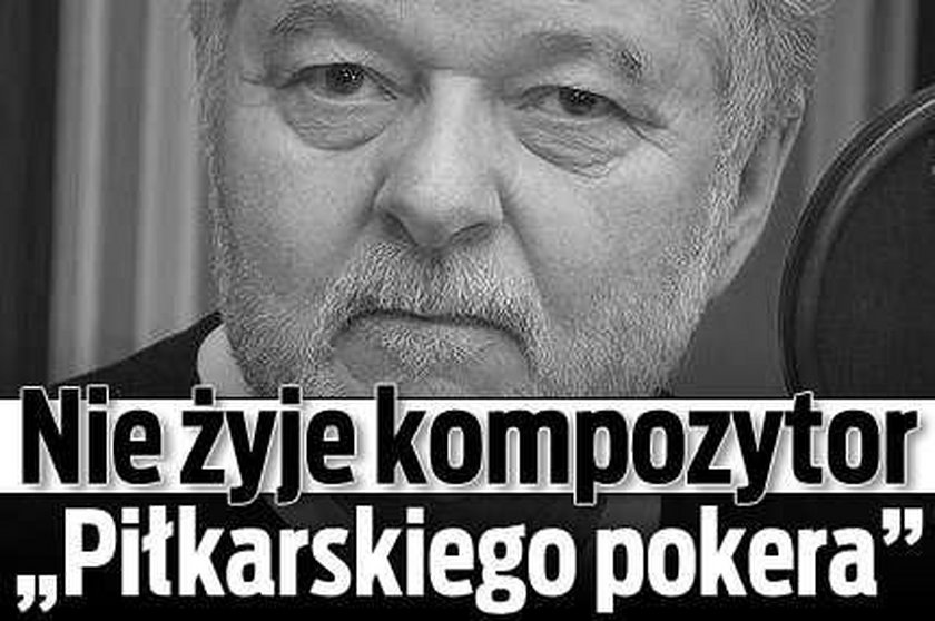 """Nie żyje kompozytor """"Piłkarskiego pokera"""""""