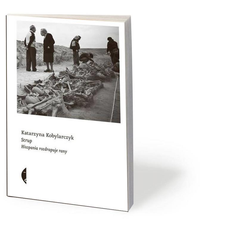 """Katarzyna Kobylarczyk, """"Strup. Hiszpania rozdrapuje rany"""", Czarne 2019"""