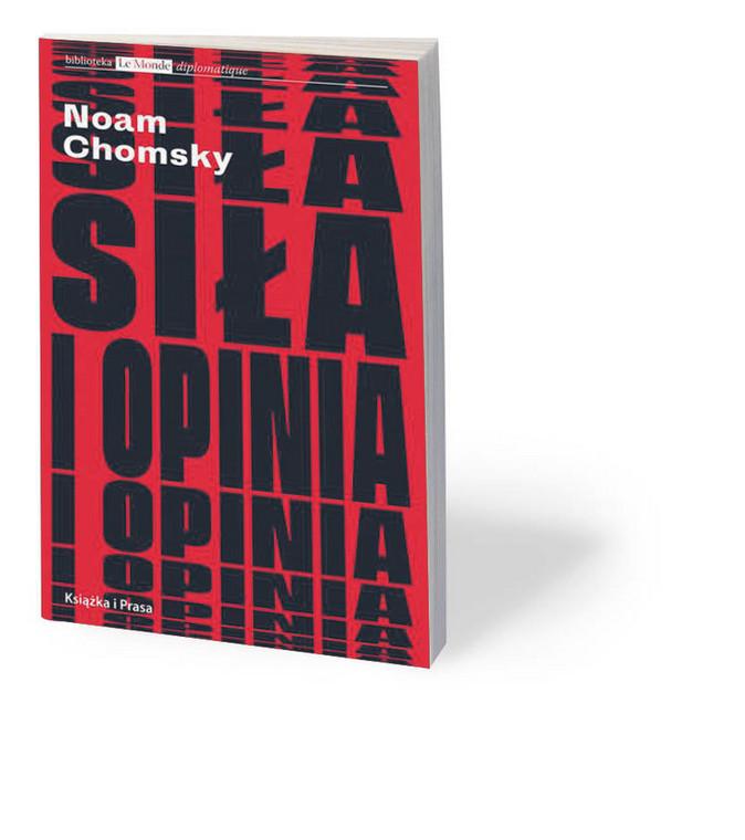 """Noam Chomsky, """"Siła i opinia"""", tłum. Marek Jedliński, Książka i Prasa, Warszawa 2018"""