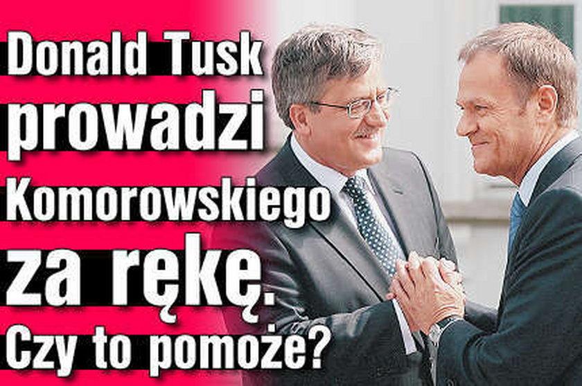 Tusk poprowadzi Komorowskiego za rękę