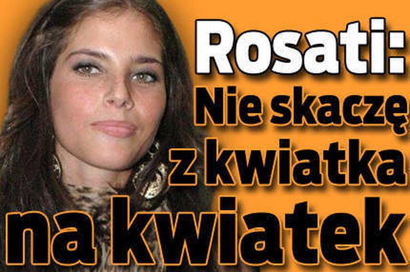 Rosati: Nie skaczę z kwiatka na kwiatek