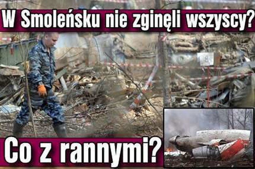 W Smoleńsku nie zginęli wszyscy? Co z rannymi?
