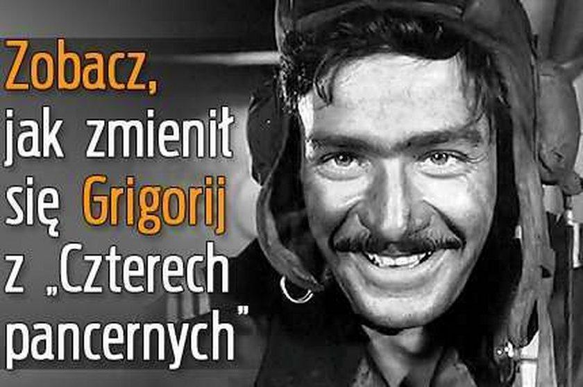 """Zobacz, jak zmienił się Grigorij z """"Czterech pancernych"""""""
