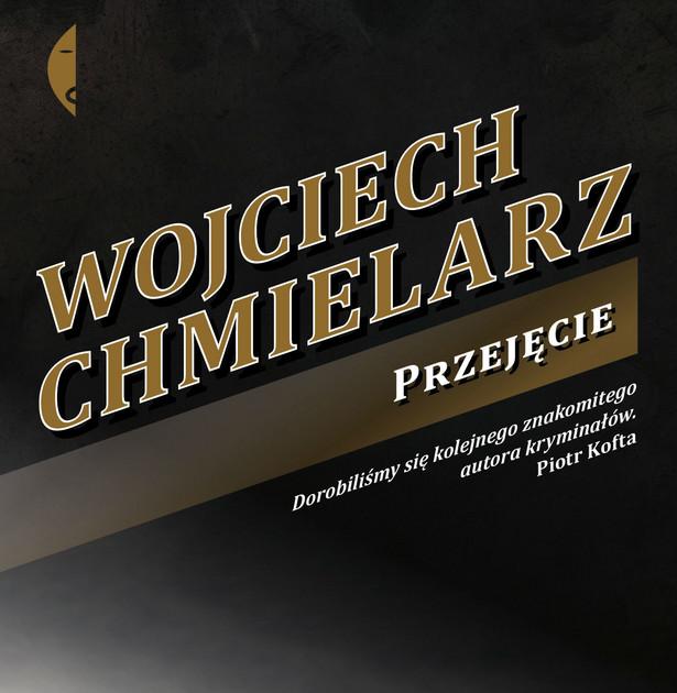"""Fragment okładki powieści Wojciecha Chmielarza """"Przejęcie"""""""