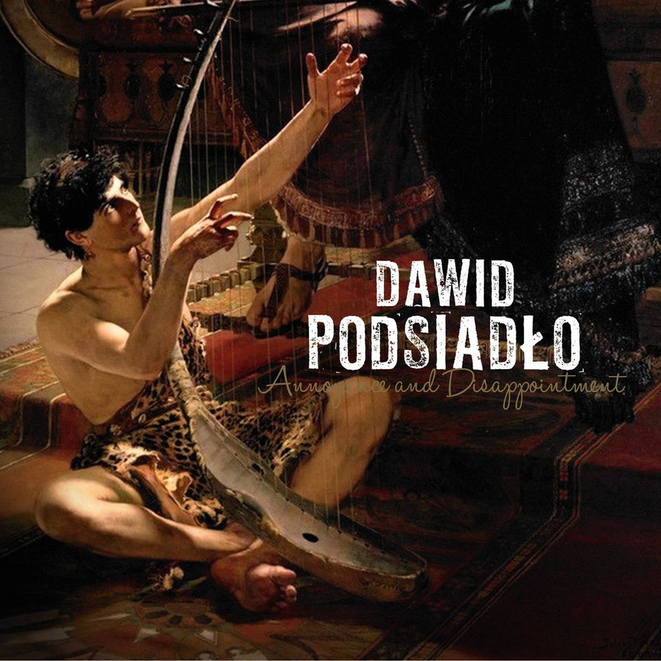 "5. Dawid Podsiadło - ""Annoyance & Disappointment"""