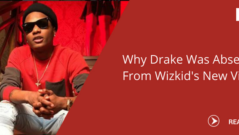 Wizkid Why Drake was absent in singer's 'Come closer' video