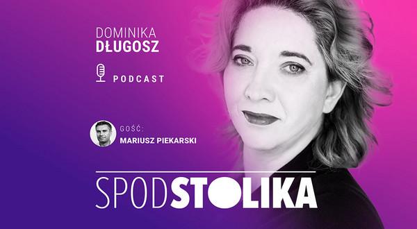 Spod stolika. Dominika Długosz rozmawia z Mariuszem Piekarskim