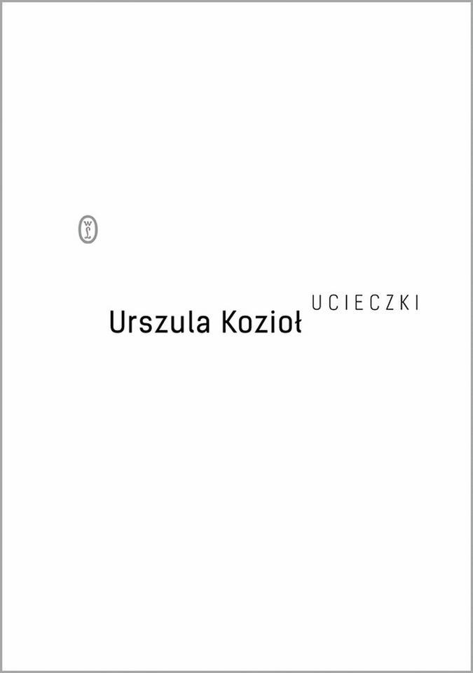 """POEZJA. """"Ucieczki"""" - Urszula Kozioł, Wydawnictwo Literackie"""