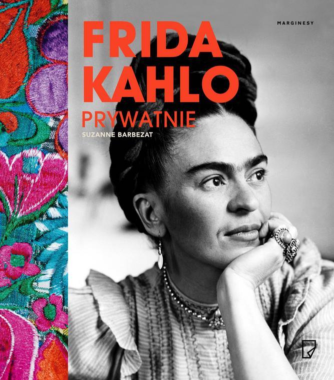 "Suzanne Barbezat, ""Frida Kahlo prywatnie"", Wyd. Marginesy"